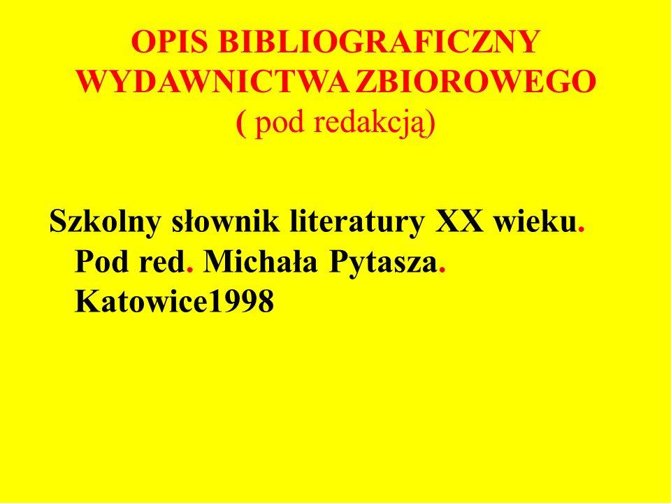 OPIS BIBLIOGRAFICZNY WYDAWNICTWA ZBIOROWEGO ( pod redakcją) Szkolny słownik literatury XX wieku.