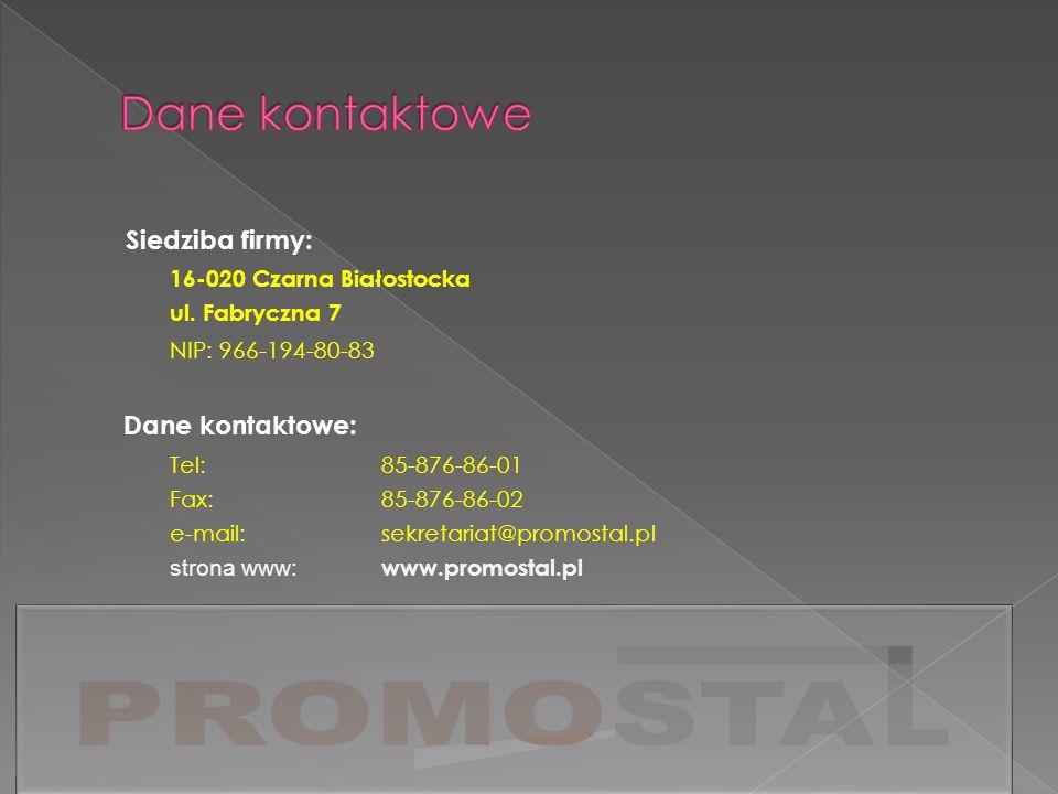 Siedziba firmy: 16-020 Czarna Białostocka ul. Fabryczna 7 NIP: 966-194-80-83 Dane kontaktowe: Tel: 85-876-86-01 Fax: 85-876-86-02 e-mail: sekretariat@