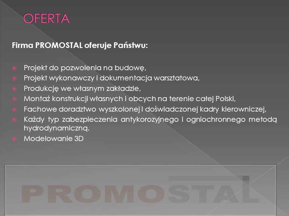 Firma PROMOSTAL oferuje Państwu: Projekt do pozwolenia na budowę, Projekt wykonawczy i dokumentacja warsztatowa, Produkcję we własnym zakładzie, Monta