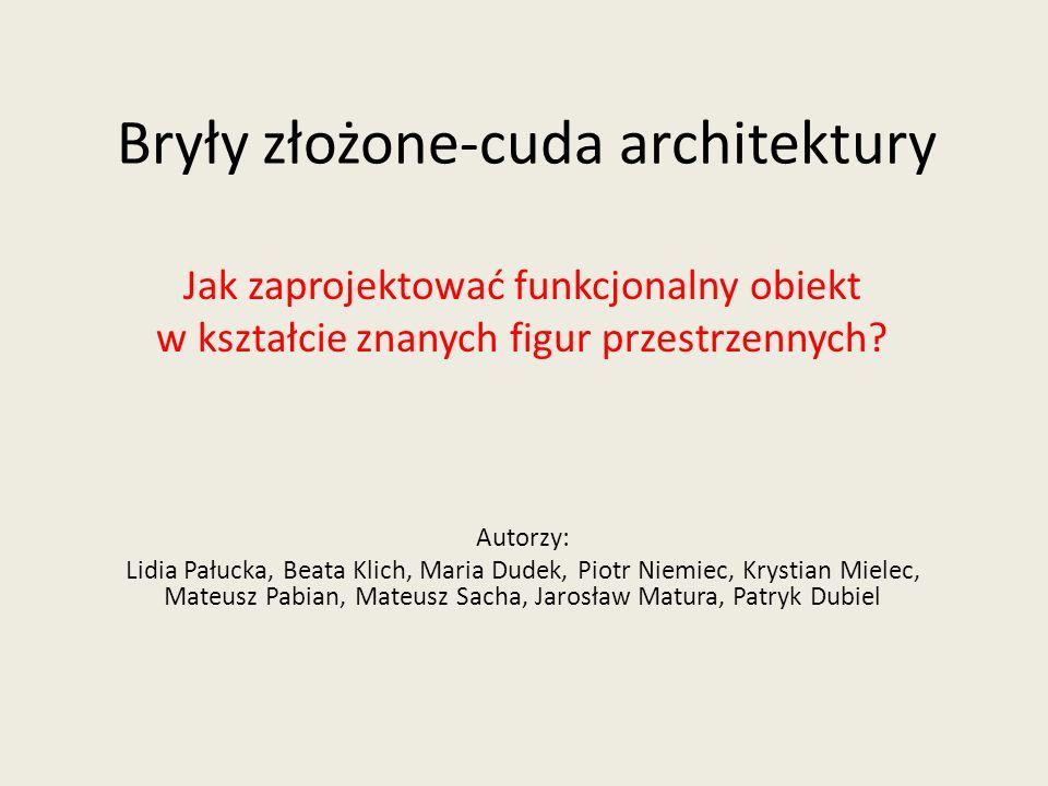 Bryły złożone-cuda architektury Jak zaprojektować funkcjonalny obiekt w kształcie znanych figur przestrzennych.