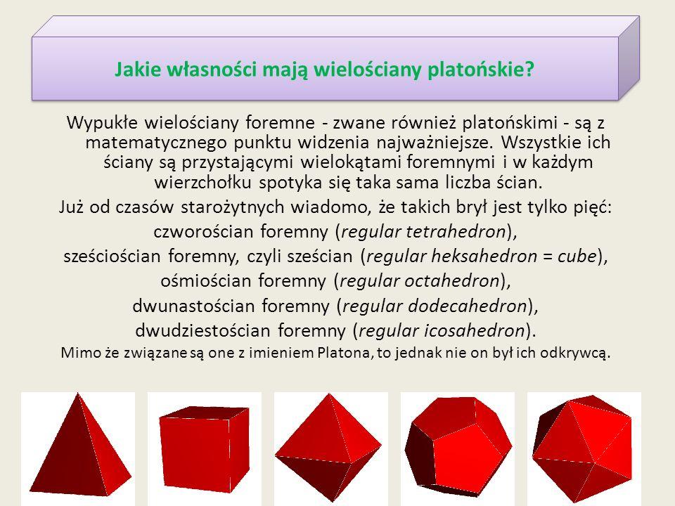 Wypukłe wielościany foremne - zwane również platońskimi - są z matematycznego punktu widzenia najważniejsze.