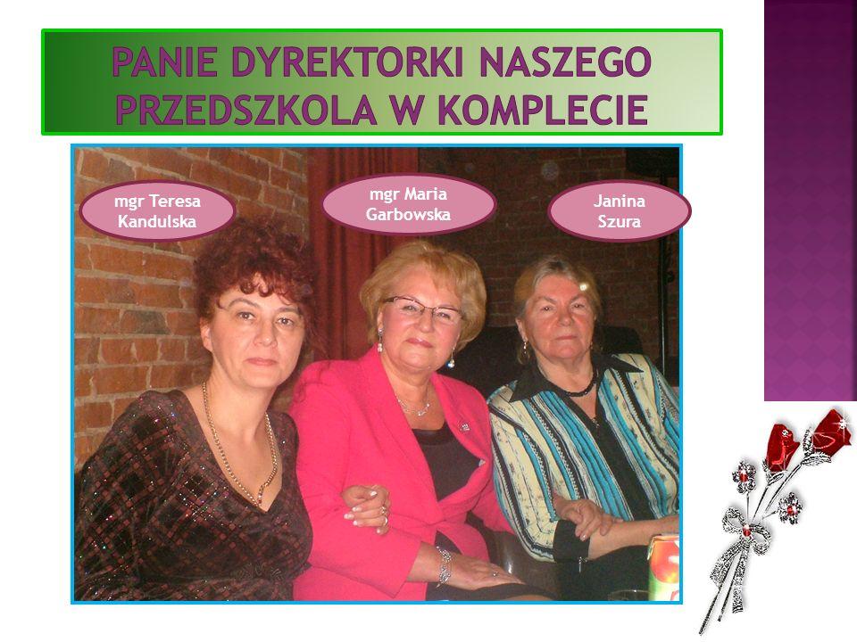 mgr Teresa Kandulska mgr Maria Garbowska Janina Szura