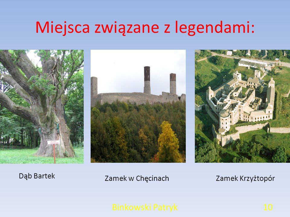 Miejsca związane z legendami: Binkowski Patryk10 Dąb Bartek Zamek w ChęcinachZamek Krzyżtopór