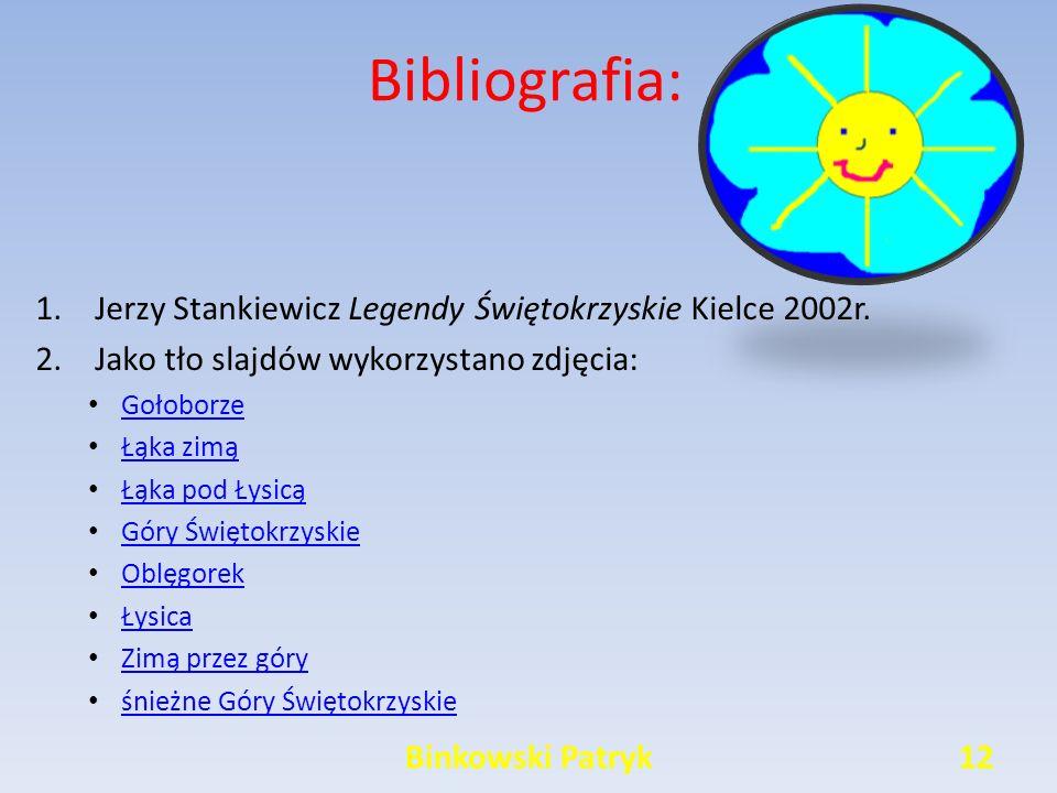 12Binkowski Patryk Bibliografia: 1.Jerzy Stankiewicz Legendy Świętokrzyskie Kielce 2002r.