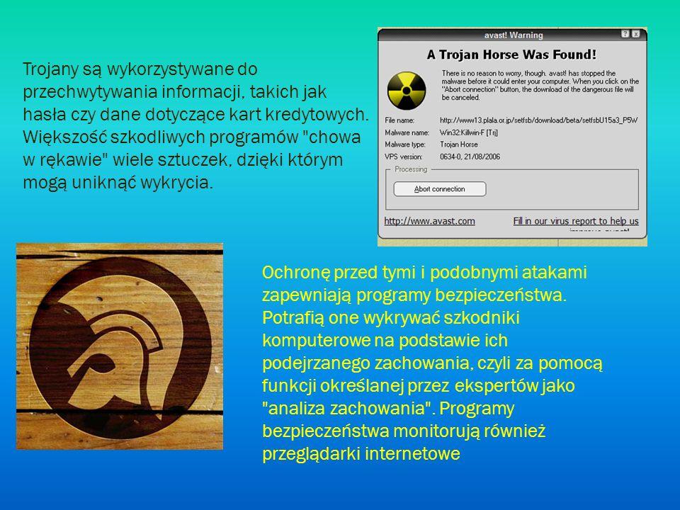 Trojany są wykorzystywane do przechwytywania informacji, takich jak hasła czy dane dotyczące kart kredytowych. Większość szkodliwych programów