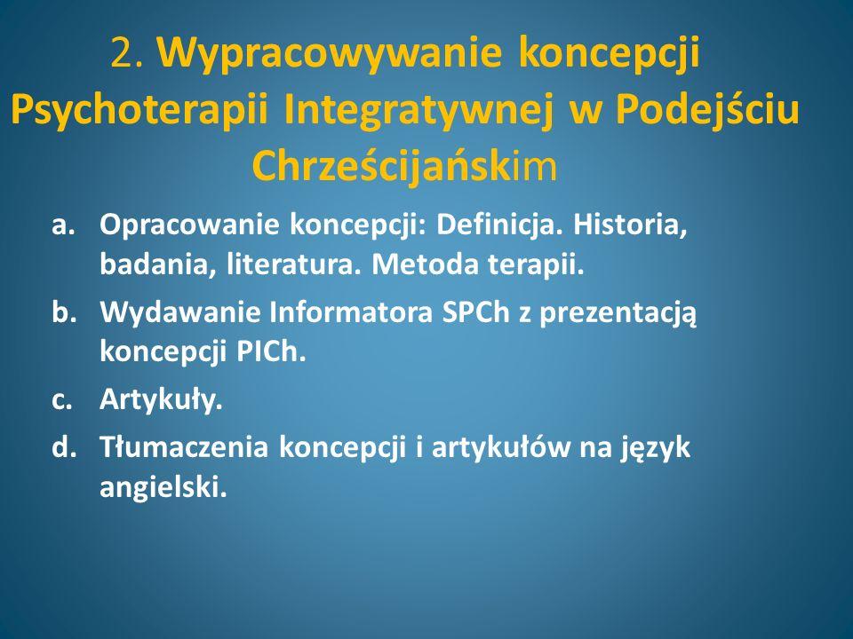 2. Wypracowywanie koncepcji Psychoterapii Integratywnej w Podejściu Chrześcijańskim a.Opracowanie koncepcji: Definicja. Historia, badania, literatura.