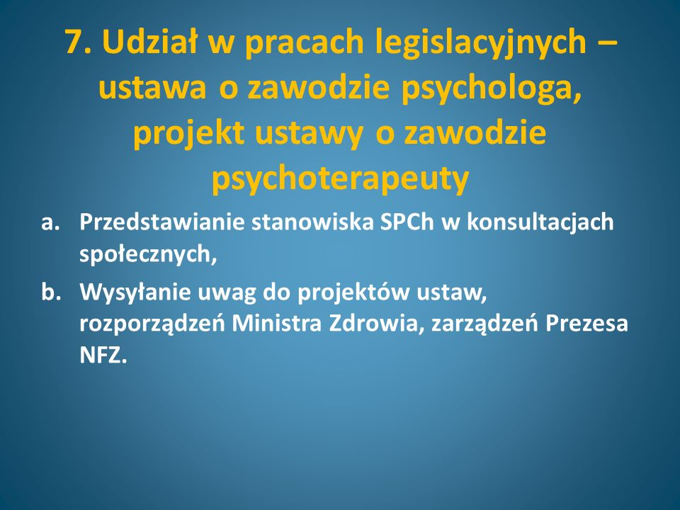 7. Udział w pracach legislacyjnych – ustawa o zawodzie psychologa, projekt ustawy o zawodzie psychoterapeuty a.Przedstawianie stanowiska SPCh w konsul