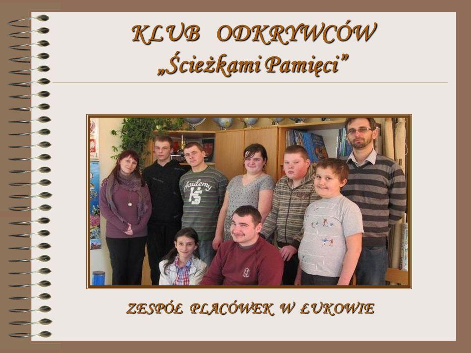 Klub Odkrywców – Ścieżkami Pamięci działający w Zespole Placówek w Łukowie obchodzi w roku szkolnym 2012/2013 jubileusz 10- lecia swego istnienia.