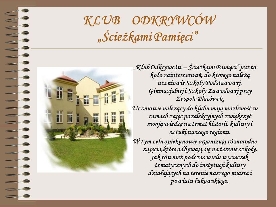 KLUB ODKRYWCÓW Ścieżkami Pamięci Uczniowie biorą udział w zajęciach w pracowni komputerowej wyszukują informacji na temat historii Łukowa, biorą udział w szkolnych, miejskich i powiatowych konkursach o tematyce regionalnej.