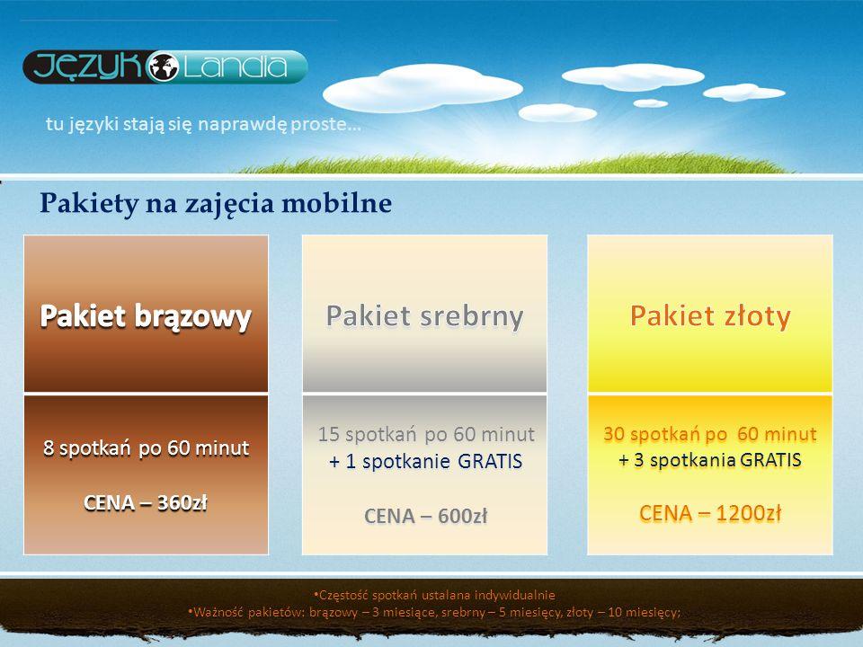 tu języki stają się naprawdę proste… Pakiety na zajęcia mobilne 8 spotkań po 60 minut CENA – 360zł 15 spotkań po 60 minut + 1 spotkanie GRATIS CENA –