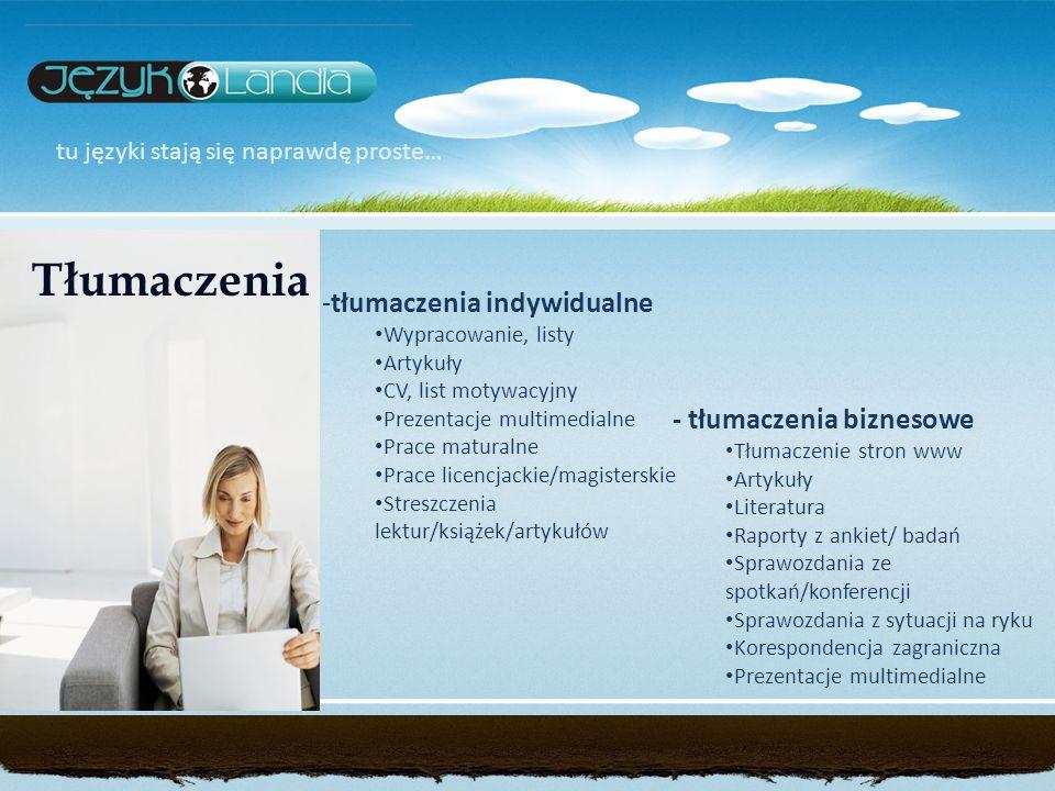 tu języki stają się naprawdę proste… - tłumaczenia biznesowe Tłumaczenie stron www Artykuły Literatura Raporty z ankiet/ badań Sprawozdania ze spotkań