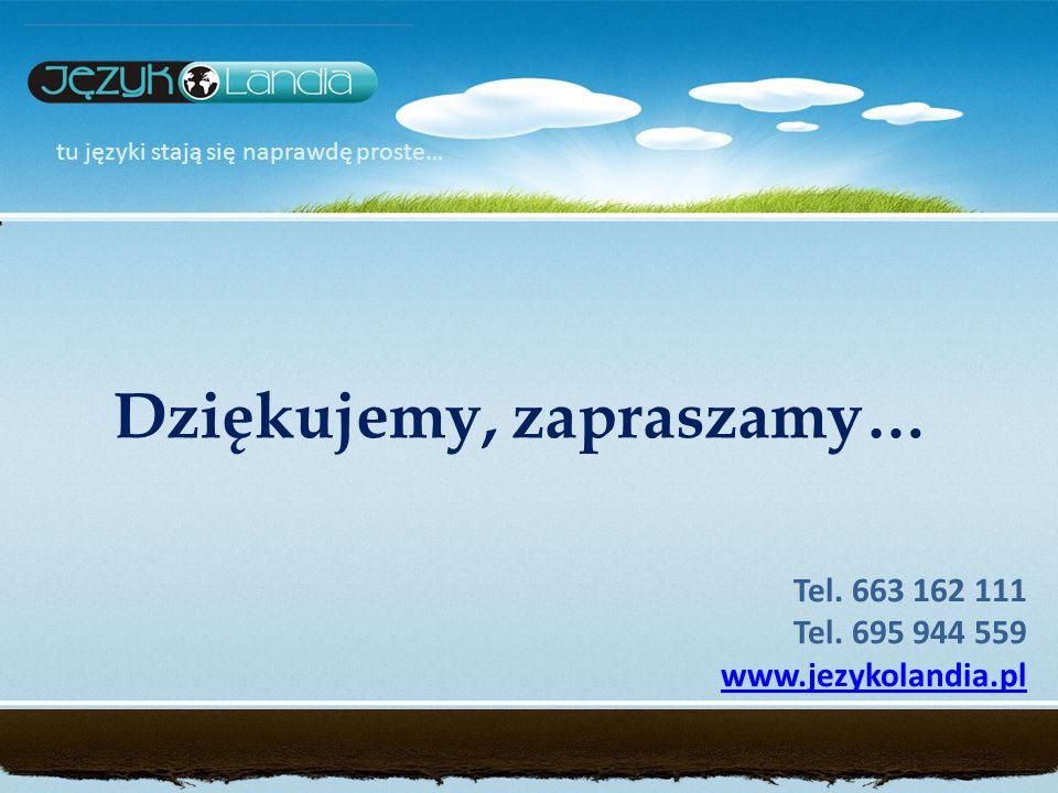 tu języki stają się naprawdę proste… Dziękujemy, zapraszamy… Tel. 663 162 111 Tel. 695 944 559 www.jezykolandia.pl