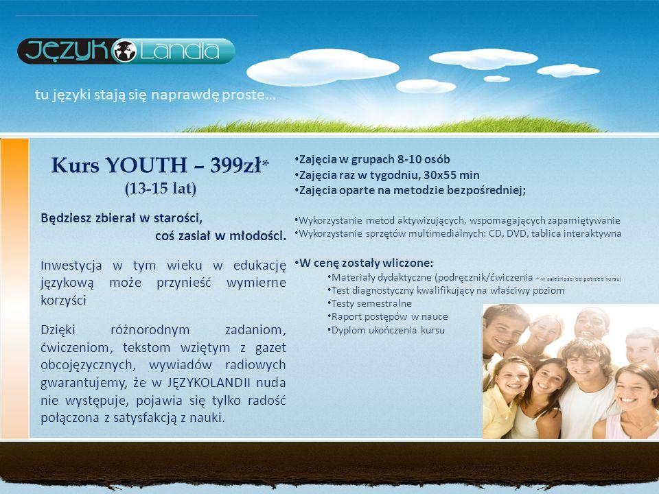 tu języki stają się naprawdę proste… Kurs YOUTH – 399zł * (13-15 lat) Zajęcia w grupach 8-10 osób Zajęcia raz w tygodniu, 30x55 min Zajęcia oparte na