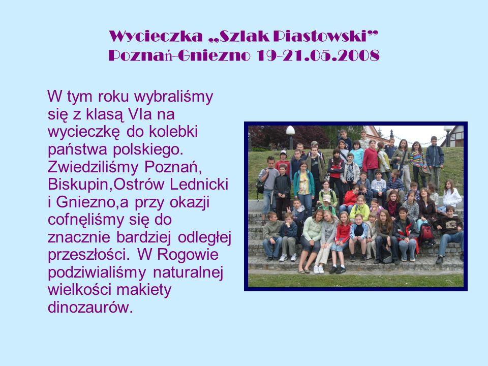 Wycieczka Szlak Piastowski Pozna ń -Gniezno 19-21.05.2008 W tym roku wybraliśmy się z klasą VIa na wycieczkę do kolebki państwa polskiego.