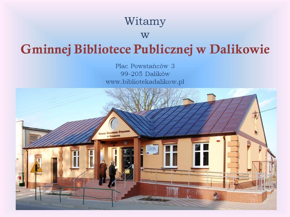Witamy w Gminnej Bibliotece Publicznej w Dalikowie Plac Powstańców 3 99-205 Dalików www.bibliotekadalikow.pl