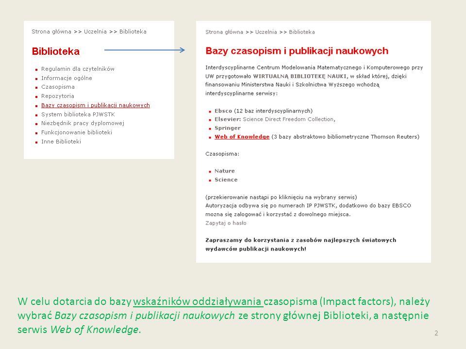 W celu dotarcia do bazy wskaźników oddziaływania czasopisma (Impact factors), należy wybrać Bazy czasopism i publikacji naukowych ze strony głównej Bi