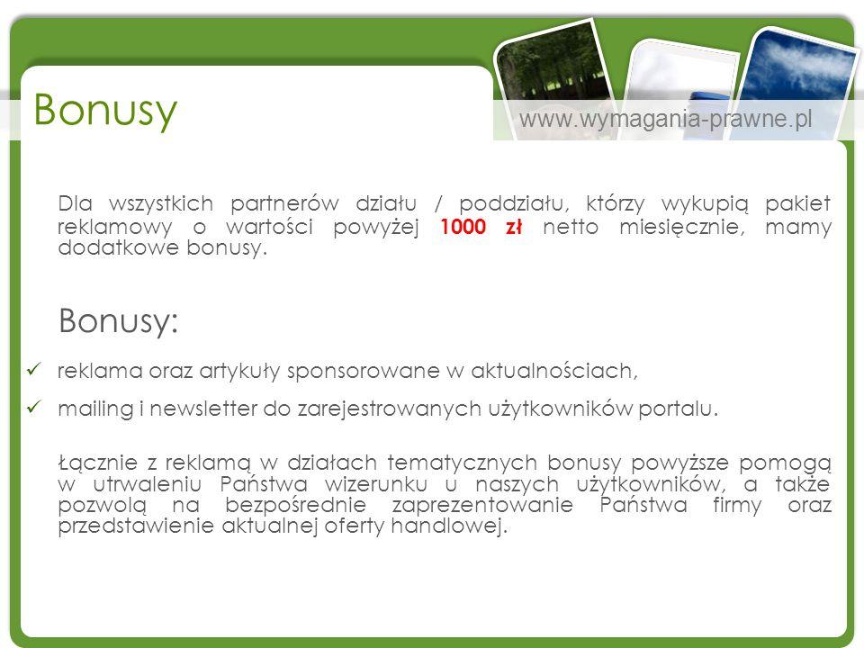 www.wymagania-prawne.pl Bonusy Dla wszystkich partnerów działu / poddziału, którzy wykupią pakiet reklamowy o wartości powyżej 1000 zł netto miesięczn