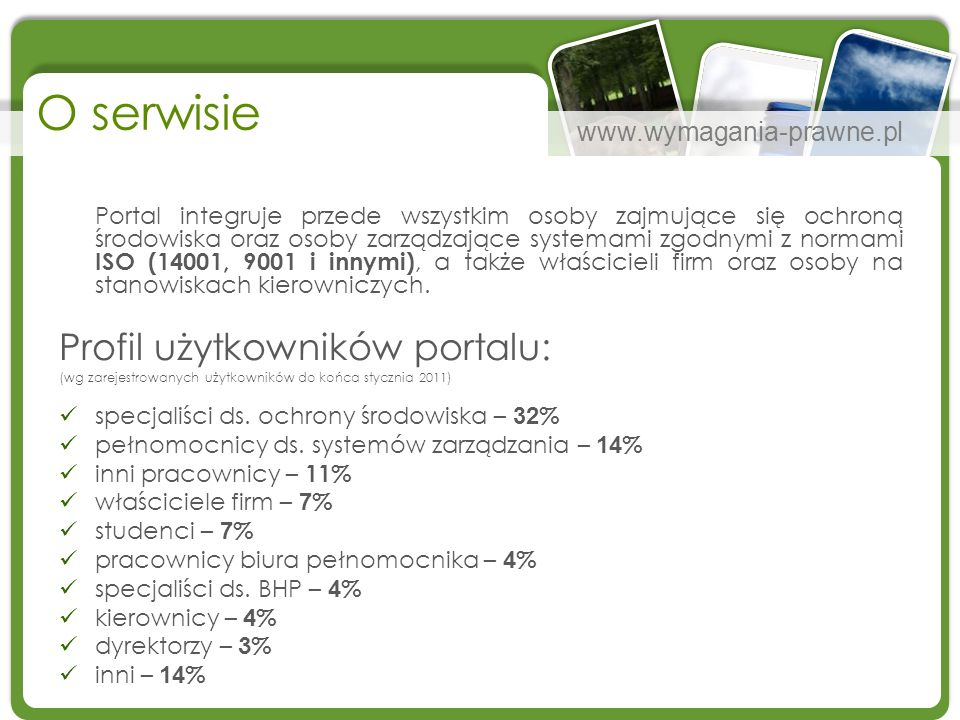 www.wymagania-prawne.pl O serwisie Portal integruje przede wszystkim osoby zajmujące się ochroną środowiska oraz osoby zarządzające systemami zgodnymi