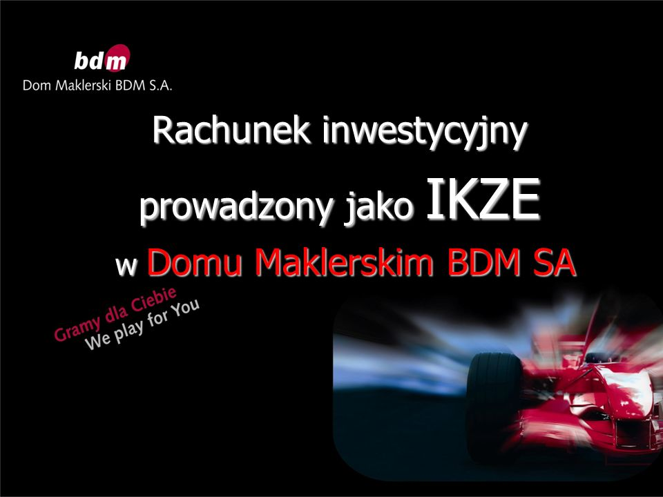 Rachunek inwestycyjny prowadzony jako IKZE w Domu Maklerskim BDM SA w Domu Maklerskim BDM SA