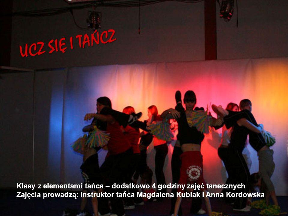 UCZ SIĘ I TAŃCZ Klasy z elementami tańca – dodatkowo 4 godziny zajęć tanecznych Zajęcia prowadzą: instruktor tańca Magdalena Kubiak i Anna Kordowska