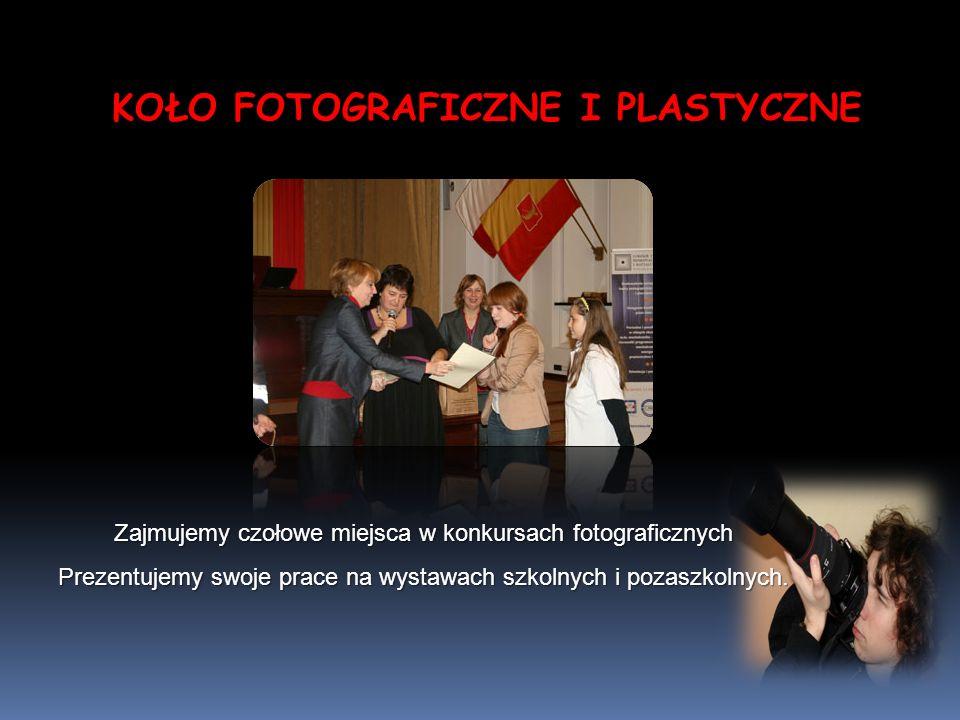 Zajmujemy czołowe miejsca w konkursach fotograficznych Prezentujemy swoje prace na wystawach szkolnych i pozaszkolnych. KOŁO FOTOGRAFICZNE I PLASTYCZN