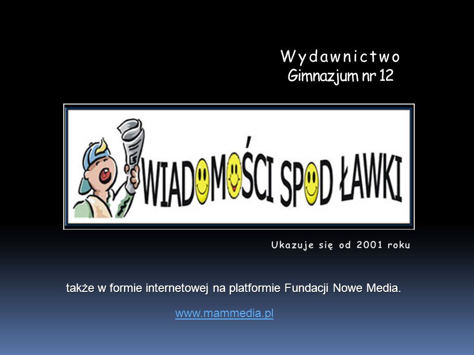 Wydawnictwo Gimnazjum nr 12 także w formie internetowej na platformie Fundacji Nowe Media także w formie internetowej na platformie Fundacji Nowe Medi