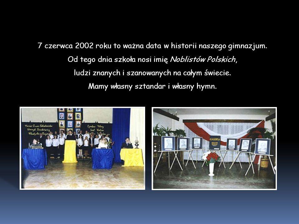 7 czerwca 2002 roku to ważna data w historii naszego gimnazjum. Od tego dnia szkoła nosi imię Noblistów Polskich, ludzi znanych i szanowanych na całym
