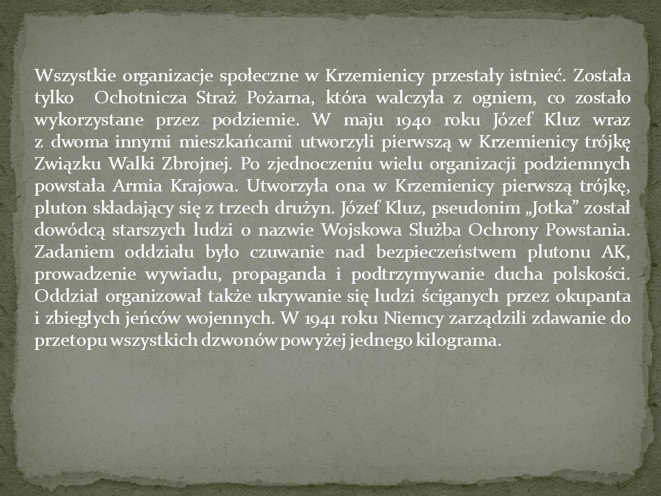 Wszystkie organizacje społeczne w Krzemienicy przestały istnieć. Została tylko Ochotnicza Straż Pożarna, która walczyła z ogniem, co zostało wykorzyst