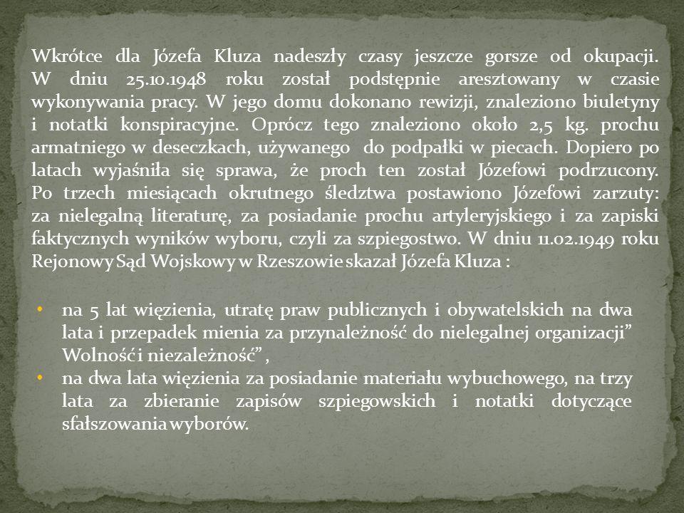 Wkrótce dla Józefa Kluza nadeszły czasy jeszcze gorsze od okupacji. W dniu 25.10.1948 roku został podstępnie aresztowany w czasie wykonywania pracy. W