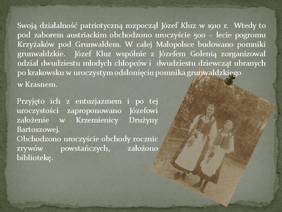 Swoją działalność patriotyczną rozpoczął Józef Kluz w 1910 r. Wtedy to pod zaborem austriackim obchodzono uroczyście 500 – lecie pogromu Krzyżaków pod