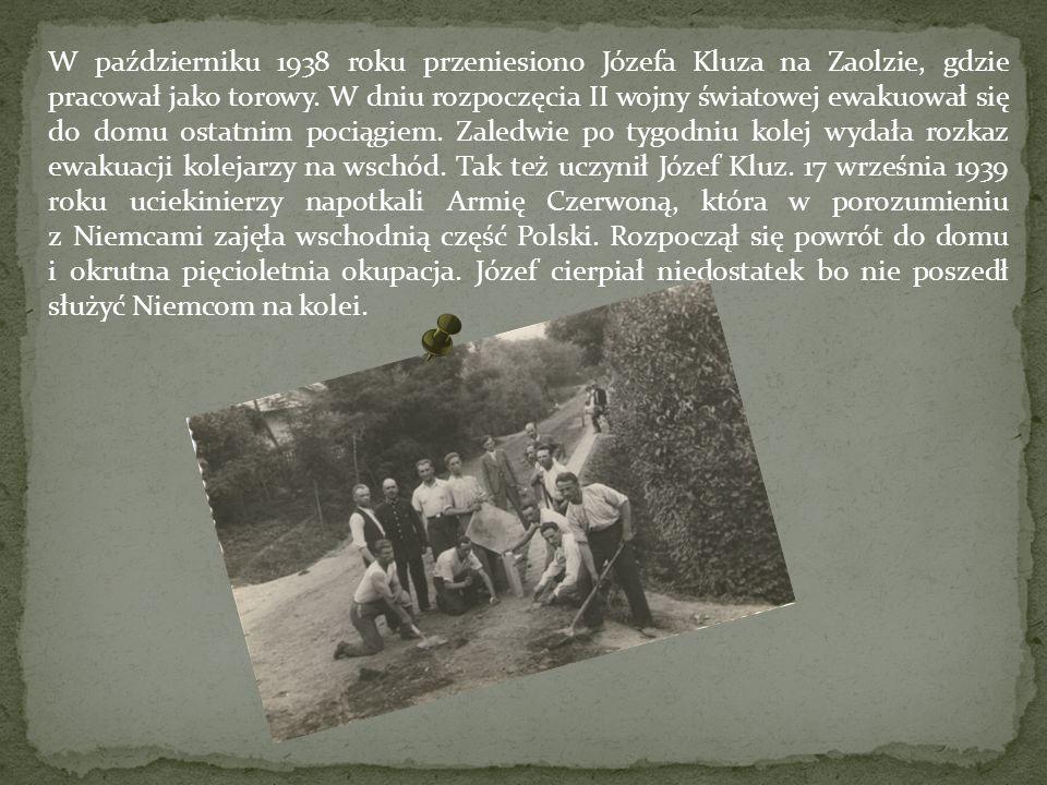 W październiku 1938 roku przeniesiono Józefa Kluza na Zaolzie, gdzie pracował jako torowy. W dniu rozpoczęcia II wojny światowej ewakuował się do domu