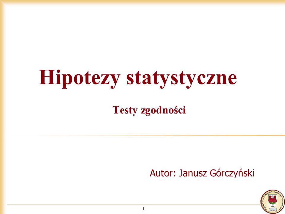 Hipotezy statystyczne Testy zgodności 1 Autor: Janusz Górczyński