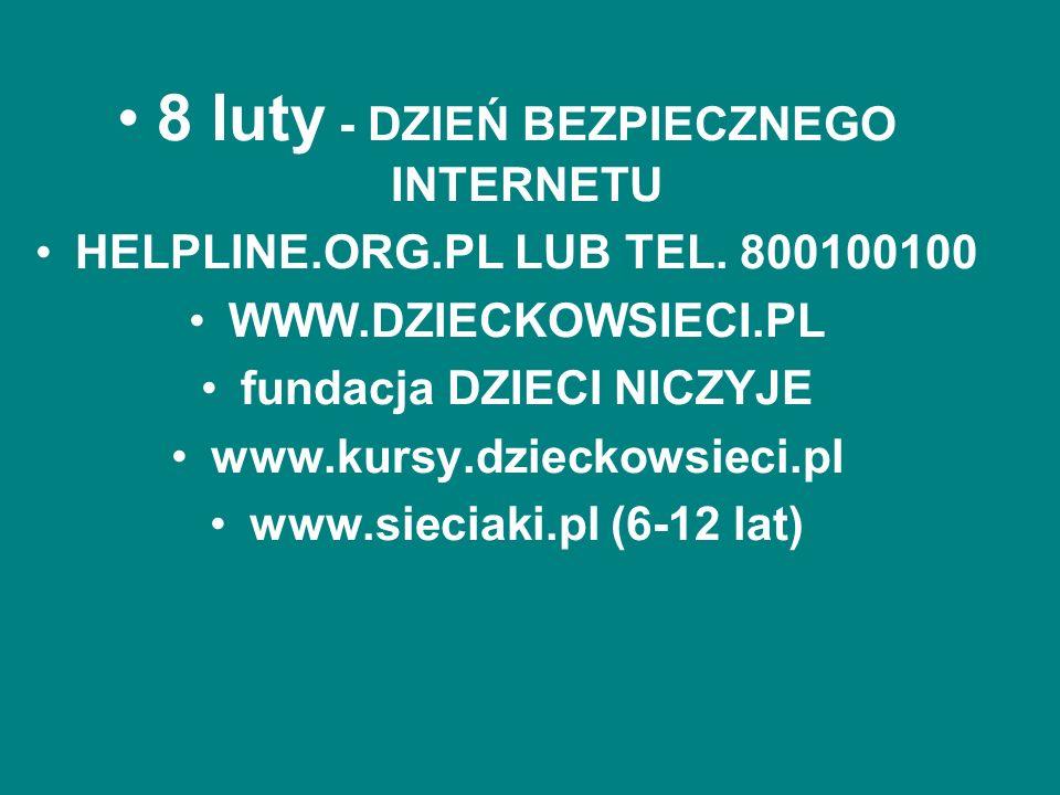 8 luty - DZIEŃ BEZPIECZNEGO INTERNETU HELPLINE.ORG.PL LUB TEL. 800100100 WWW.DZIECKOWSIECI.PL fundacja DZIECI NICZYJE www.kursy.dzieckowsieci.pl www.s