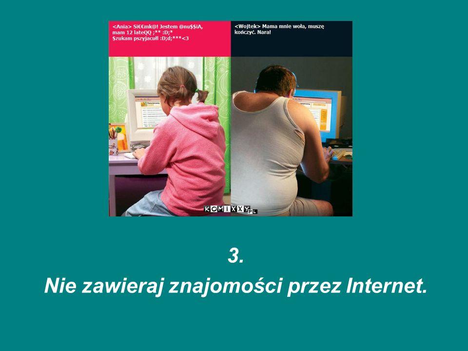 3. Nie zawieraj znajomości przez Internet.