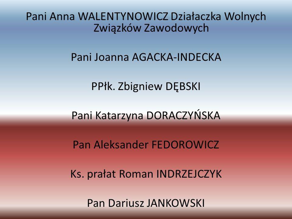 Pani Anna WALENTYNOWICZ Działaczka Wolnych Związków Zawodowych Pani Joanna AGACKA-INDECKA PPłk. Zbigniew DĘBSKI Pani Katarzyna DORACZYŃSKA Pan Aleksan