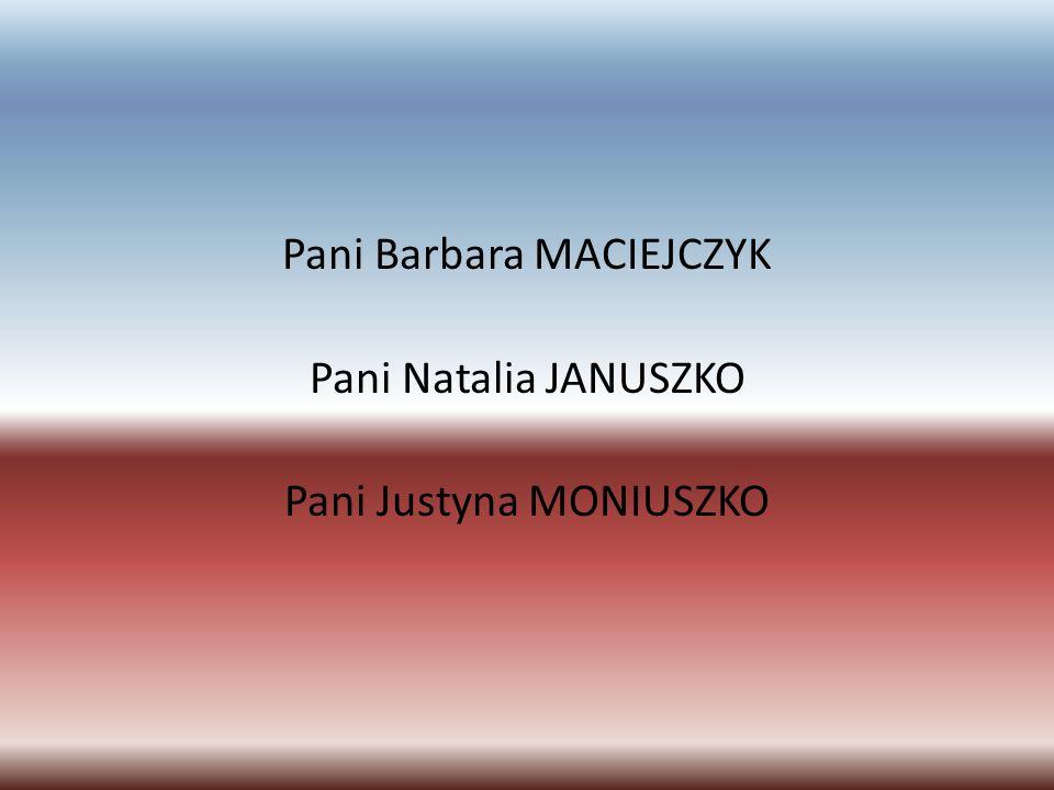 Pani Barbara MACIEJCZYK Pani Natalia JANUSZKO Pani Justyna MONIUSZKO