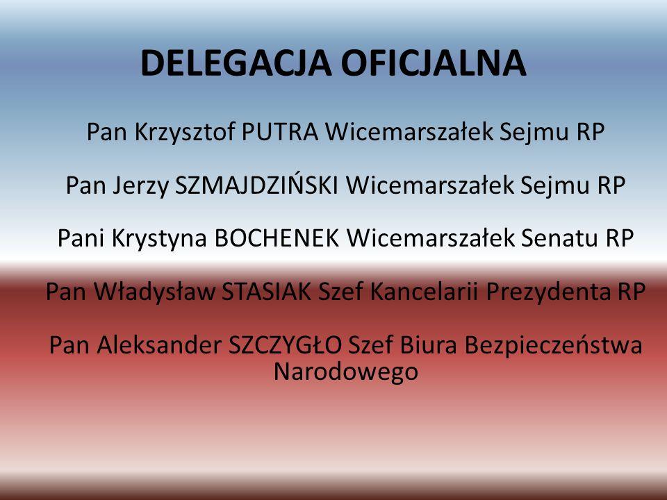 DELEGACJA OFICJALNA Pan Krzysztof PUTRA Wicemarszałek Sejmu RP Pan Jerzy SZMAJDZIŃSKI Wicemarszałek Sejmu RP Pani Krystyna BOCHENEK Wicemarszałek Sena
