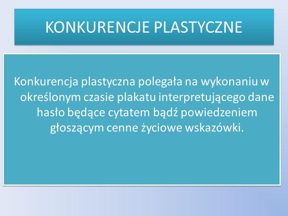 KONKURENCJE PLASTYCZNE Konkurencja plastyczna polegała na wykonaniu w określonym czasie plakatu interpretującego dane hasło będące cytatem bądź powied