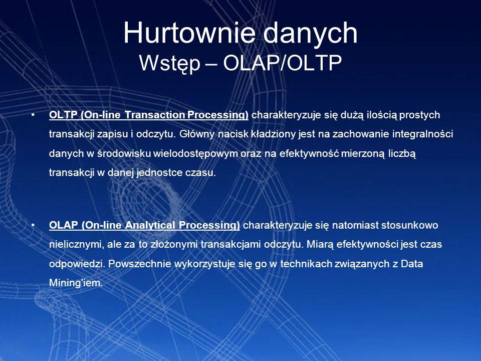 Hurtownie danych Wstęp – OLAP/OLTP OLTP (On-line Transaction Processing) charakteryzuje się dużą ilością prostych transakcji zapisu i odczytu. Główny