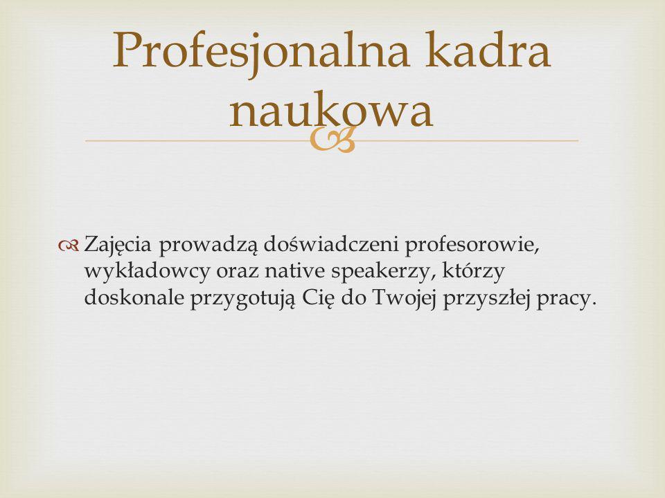 Zajęcia prowadzą doświadczeni profesorowie, wykładowcy oraz native speakerzy, którzy doskonale przygotują Cię do Twojej przyszłej pracy.