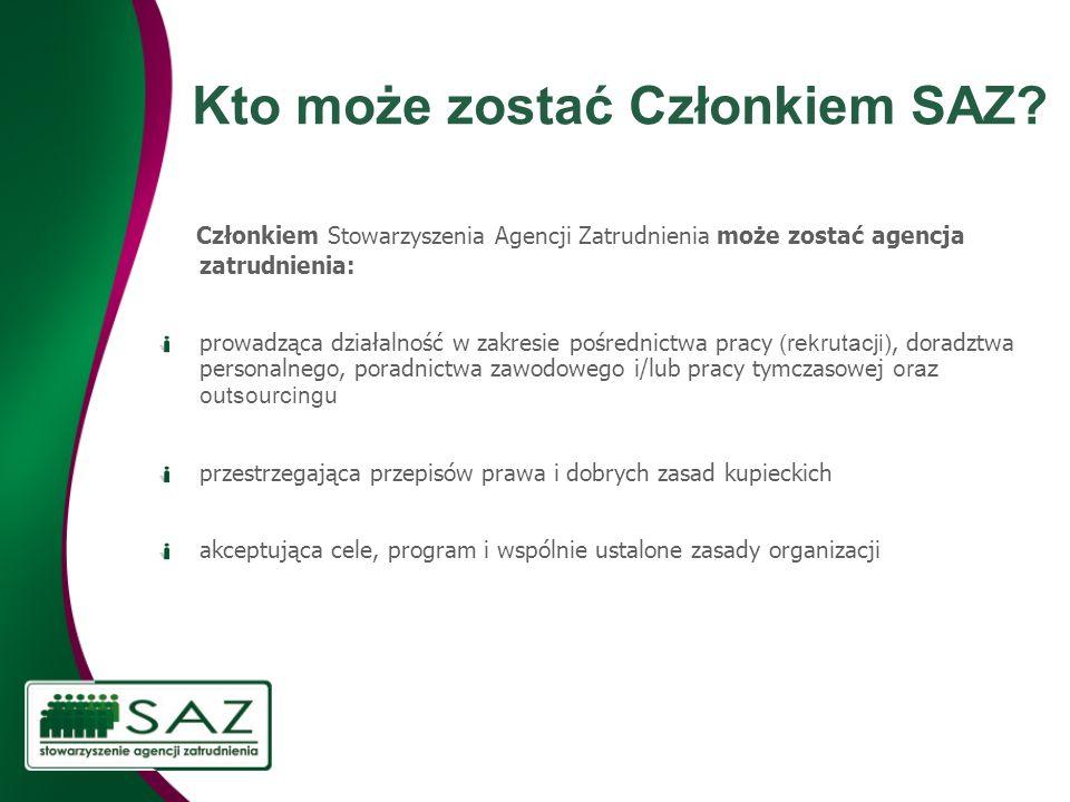 Kto może zostać Członkiem SAZ? Członkiem Stowarzyszenia Agencji Zatrudnienia może zostać agencja zatrudnienia: prowadząca działalność w zakresie pośre