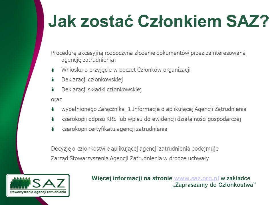 Jak zostać Członkiem SAZ? Procedurę akcesyjną rozpoczyna złożenie dokumentów przez zainteresowaną agencję zatrudnienia: Wniosku o przyjęcie w poczet C