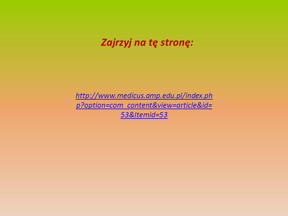 http://www.medicus.amp.edu.pl/index.ph p?option=com_content&view=article&id= 53&Itemid=53 Zajrzyj na tę stronę: