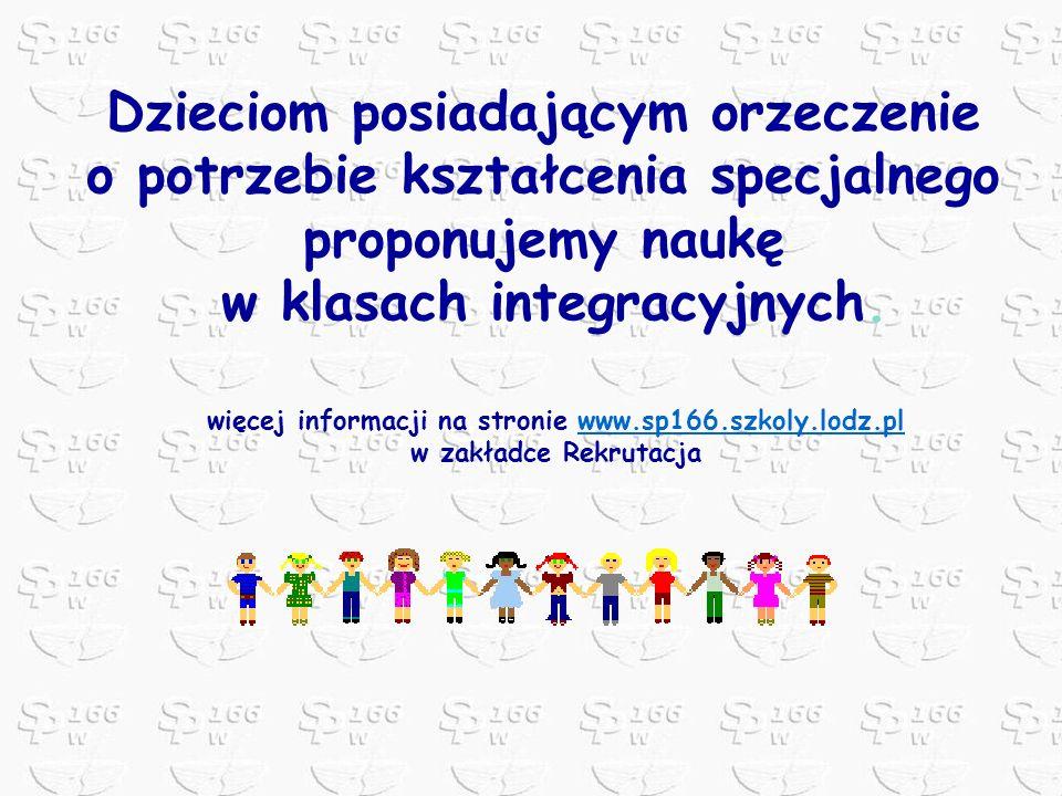 Dzieciom posiadającym orzeczenie o potrzebie kształcenia specjalnego proponujemy naukę w klasach integracyjnych. więcej informacji na stronie www.sp16