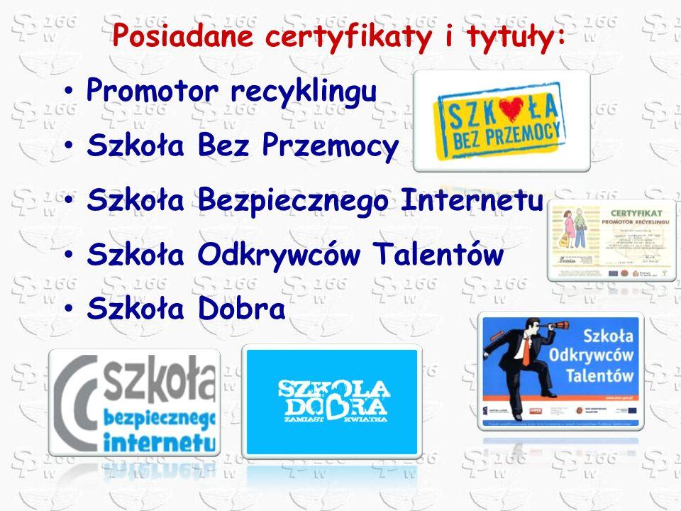 Posiadane certyfikaty i tytuły: Promotor recyklingu Szkoła Bez Przemocy Szkoła Bezpiecznego Internetu Szkoła Odkrywców Talentów Szkoła Dobra