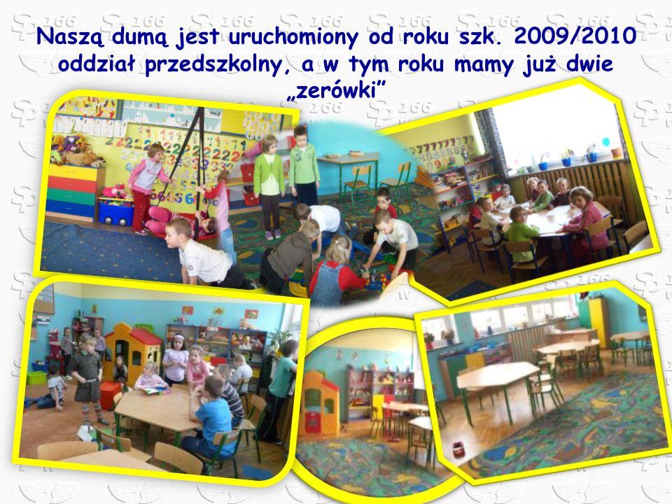Naszą dumą jest uruchomiony od roku szk. 2009/2010 oddział przedszkolny, a w tym roku mamy już dwie zerówki