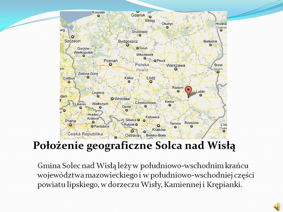 Położenie geograficzne Solca nad Wisłą Gmina Solec nad Wisłą leży w południowo-wschodnim krańcu województwa mazowieckiego i w południowo-wschodniej cz