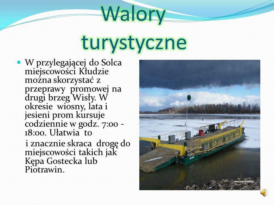W przylegającej do Solca miejscowości Kłudzie można skorzystać z przeprawy promowej na drugi brzeg Wisły. W okresie wiosny, lata i jesieni prom kursuj