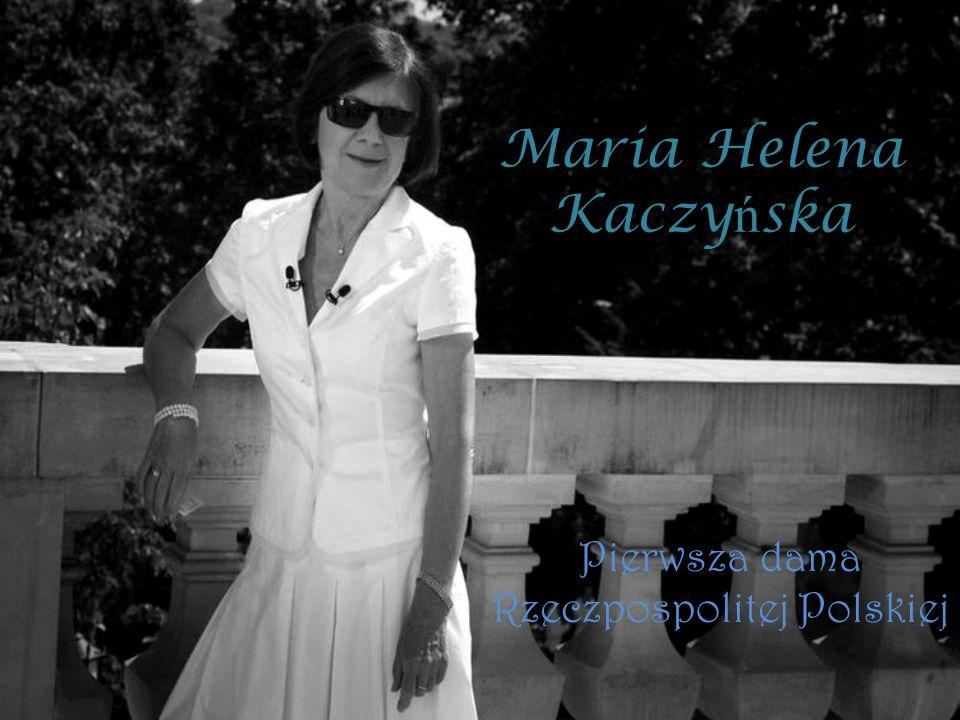Maria Helena Kaczy ń ska Pierwsza dama Rzeczpospolitej Polskiej