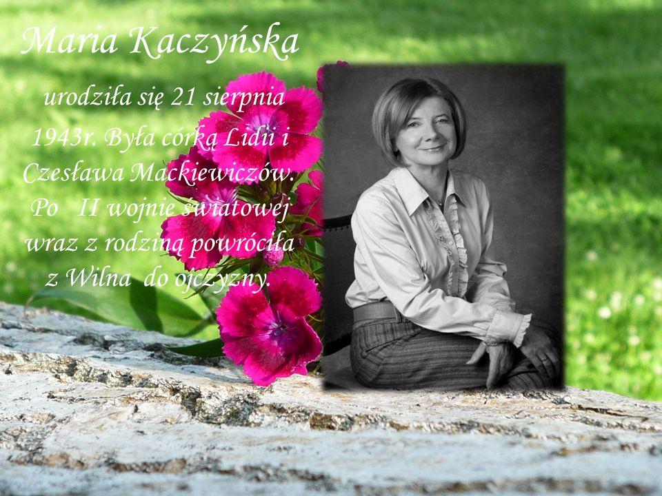 Maria Kaczyńska urodziła się 21 sierpnia 1943r. Była córką Lidii i Czesława Mackiewiczów. Po II wojnie światowej wraz z rodziną powróciła z Wilna do o